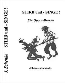 STIRB und – SINGE! von Schenke,  Johannes