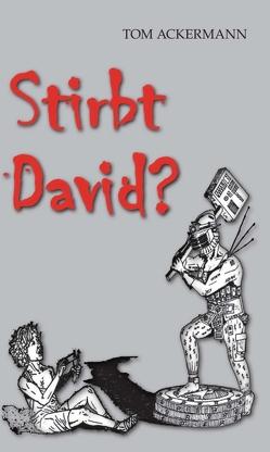 Stirbt David ? von Ackermann,  Tom