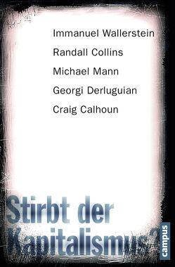 Stirbt der Kapitalismus? von Calhoun,  Craig, Collins,  Randall, Derluguian,  Georgi, Mann,  Michael, Wallerstein,  Immanuel