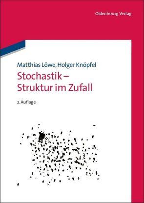 Stochastik – Struktur im Zufall von Knöpfel,  Holger, Löwe,  Matthias