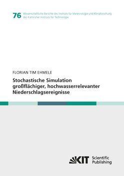 Stochastische Simulation großflächiger, hochwasserrelevanter Niederschlagsereignisse von Ehmele,  Florian Tim