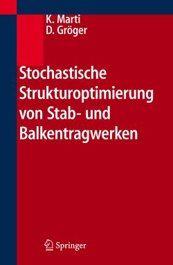 Stochastische Strukturoptimierung von Stab- und Balkentragwerken von Gröger,  Detlef, Marti,  Kurt