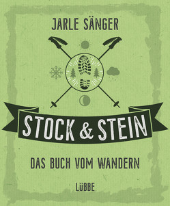Stock & Stein. Das Buch vom Wandern von Heide,  Sarah von der, Kaiser,  Nataša, Sänger,  Jarle