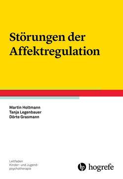 Störungen der Affektregulation von Grasmann,  Dörte, Holtmann,  Martin, Legenbauer,  Tanja