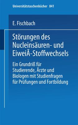 Störungen des Nucleinsäuren- und Eiweiß-Stoffwechsels von Fischbach,  E.