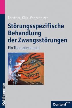 Störungsspezifische Behandlung der Zwangsstörungen von Förstner,  Ulrich, Külz,  Anne Katrin, Voderholzer,  Ulrich