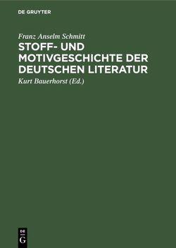 Stoff- und Motivgeschichte der deutschen Literatur von Bauerhorst,  Kurt, Schmitt,  Franz Anselm