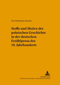 Stoffe und Motive der polnischen Geschichte in der deutschen Erzählprosa des 19. Jahrhunderts von Plominska-Krawiec,  Ewa