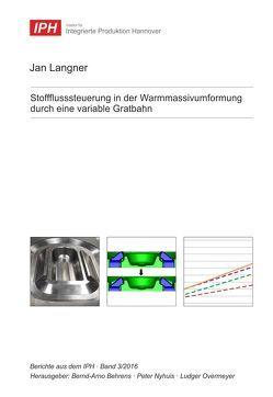 Stoffflusssteuerung in der Warmmassivumformung durch eine variable Gratbahn von Behrens,  Bernd-Arno, Langner,  Jan, Nyhuis,  Peter, Overmeyer,  Ludger
