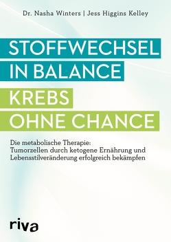 Stoffwechsel in Balance – Krebs ohne Chance von Kelley,  Jess Higgins, Winters,  Nasha