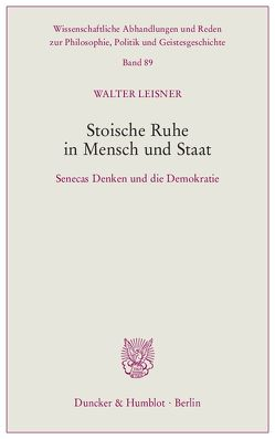 Stoische Ruhe in Mensch und Staat. von Leisner,  Walter