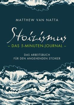 Stoizismus Das 5-Minuten-Journal von Natta,  Matthew Van, Stoll,  Cornelia