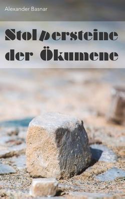 Stolpersteine der Ökumene von Basnar,  Alexander