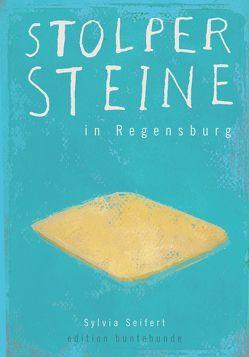 Stolpersteine in Regensburg von Danziger,  Ilse, Engel,  Peter, Muggenthaler,  Thomas, Seifert,  Sylvia, Wittl,  Herbert, Wolbergs,  Joachim
