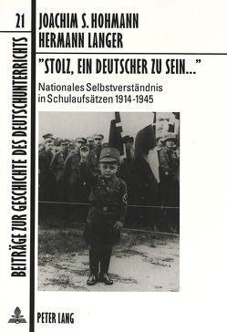 «Stolz, ein Deutscher zu sein…» von Hohmann,  Joachim S., Langer,  Hermann