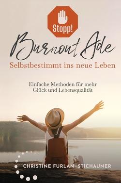 Stopp! Burnout Ade – Selbstbestimmt ins neue Leben: Einfache Methoden für mehr Glück und Lebensqualität von Furlan-Stichauner,  Christine