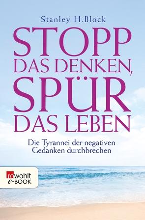 Stopp das Denken, spür das Leben! von Bausum,  Christoph, Block,  Stanley H.