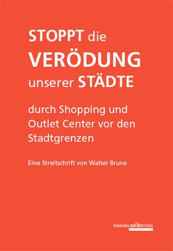 Stoppt die Verödung unserer Städte durch Shopping und Outlet Center vor den Stadtgrenzen von Brune,  Walter