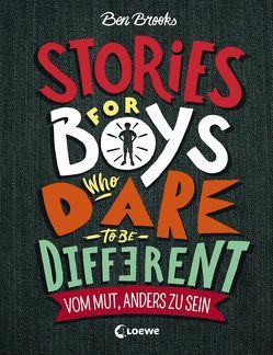 Stories for Boys who dare to be different – Vom Mut, anders zu sein von Brooks,  Ben, Fritz,  Franca, Koop,  Heinrich, Reiter,  Bea, Seelow,  Anja, Thiele,  Ulrich, Winter,  Quinton