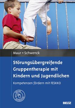 Störungsübergreifende Gruppentherapie mit Kindern und Jugendlichen von Mattejat,  Fritz, Maur,  Sabine, Schwenck,  Christina
