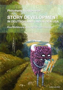 STORY DEVELOPMENT in Deutschland und in den USA von Höltkemeier,  Philomena