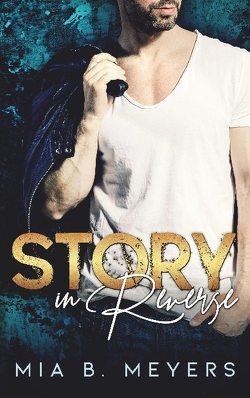 Story in Reverse von B. Meyers,  Mia