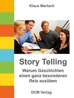 Story Telling – Warum Geschichten einen ganz besonderen Reiz ausüben von Martach,  Klaus