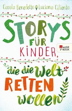 Storys für Kinder, die die Welt retten wollen von Benedetto,  Carola, Ciliento,  Luciana, Maddalena Bireau,  Roberta, Schimming,  Ulrike