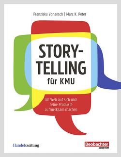 Storytelling für KMU von Peter,  Marc K, Vonaesch,  Franziska