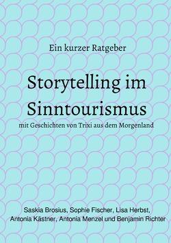 Storytelling im Sinntourismus von Brosius,  Saskia, Fischer,  Sophie, Herbst,  Lisa, Menzel,  Antonia, Richter,  Benjamin