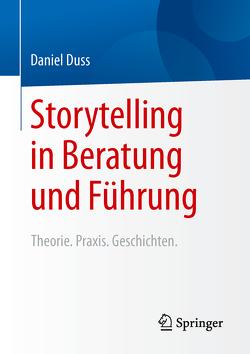 Storytelling in Beratung und Führung von Duss,  Daniel