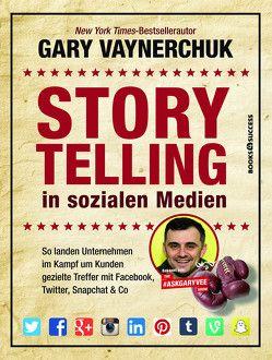 Storytelling in sozialen Medien von Reuter,  Marion, Vaynerchuk,  Gary