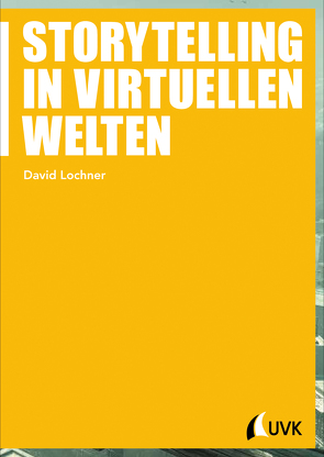 Storytelling in virtuellen Welten von Lochner,  David