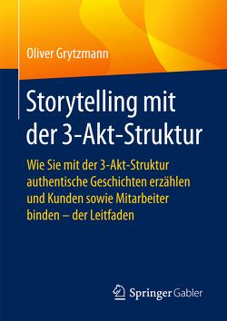 Storytelling mit der 3-Akt-Struktur von Grytzmann,  Oliver