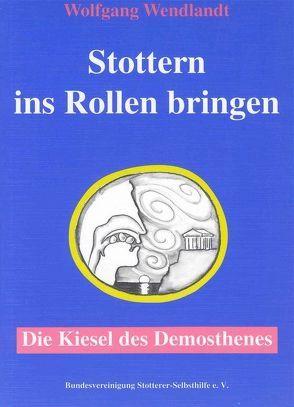 Stottern ins Rollen bringen – Die Kiesel des Demosthenes von Hartmann,  Friedrich, Wendlandt,  Elfi, Wendlandt,  Wolfgang