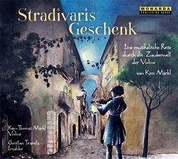 Stradivaris Geschenk von Märkl,  Key-Thomas, Märkl,  Kim, Monarda Publishing House Ltd., Tramitz,  Christian