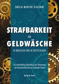 Strafbarkeit der Geldwäsche in Brasilien und in Deutschland von Merlini Giuliani,  Emília