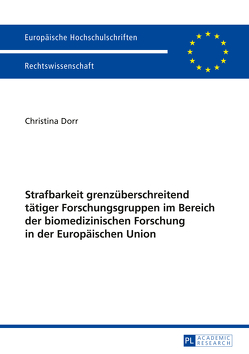 Strafbarkeit grenzüberschreitend tätiger Forschungsgruppen im Bereich der biomedizinischen Forschung in der Europäischen Union von Dörr,  Christina