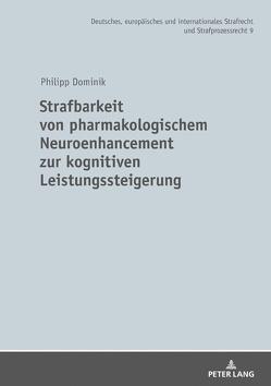 Strafbarkeit von pharmakologischem Neuroenhancement zur kognitiven Leistungssteigerung von Dominik,  Philipp