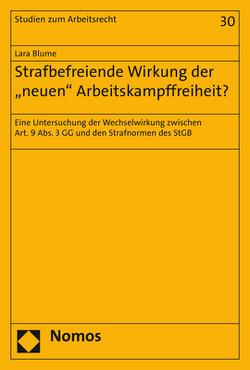 """Strafbefreiende Wirkung der """"neuen"""" Arbeitskampffreiheit? von Blume,  Lara"""