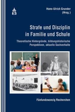 Strafe und Disziplin in Familie und Schule von Grunder,  Hans-Ulrich