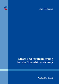 Strafe und Strafzumessung bei der Steuerhinterziehung von Hofmann,  Jan