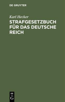 Strafgesetzbuch für das Deutsche Reich von Hecker,  Karl