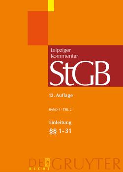 Strafgesetzbuch. Leipziger Kommentar / Einleitung; §§ 1-31 von Dannecker,  Gerhard, et al., Weigend,  Thomas, Werle,  Gerhard