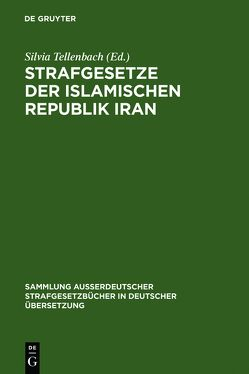 Strafgesetze der Islamischen Republik Iran von Tellenbach,  Silvia