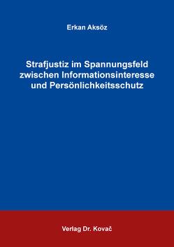 Strafjustiz im Spannungsfeld zwischen Informationsinteresse und Persönlichkeitsschutz von Aksöz,  Erkan