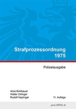 Strafprozessordnung 1975 von Birklbauer,  Alois, Dillinger,  Walter, Keplinger,  Rudolf