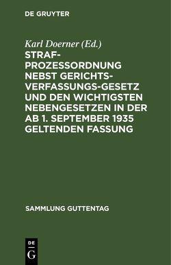 Strafprozessordnung nebst Gerichtsverfassungsgesetz und den wichtigsten Nebengesetzen in der ab 1. September 1935 geltenden Fassung von Doerner,  Karl