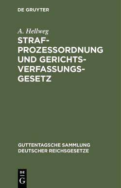 Strafprozeßordnung und Gerichtsverfassungsgesetz von Hellweg,  A.