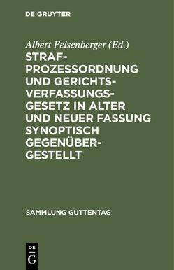 Strafprozeßordnung und Gerichtsverfassungsgesetz in alter und neuer Fassung synoptisch gegenübergestellt von Feisenberger,  Albert